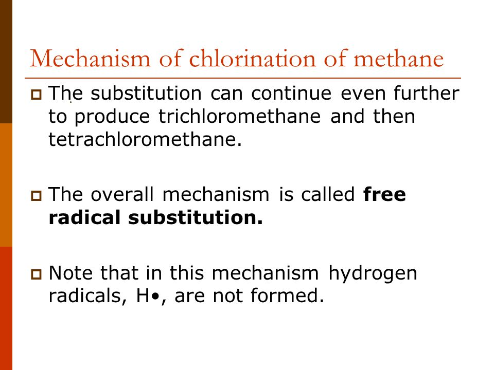 Mechanism of chlorination of methane  The substitution can continue even further to produce trichloromethane and then tetrachloromethane.