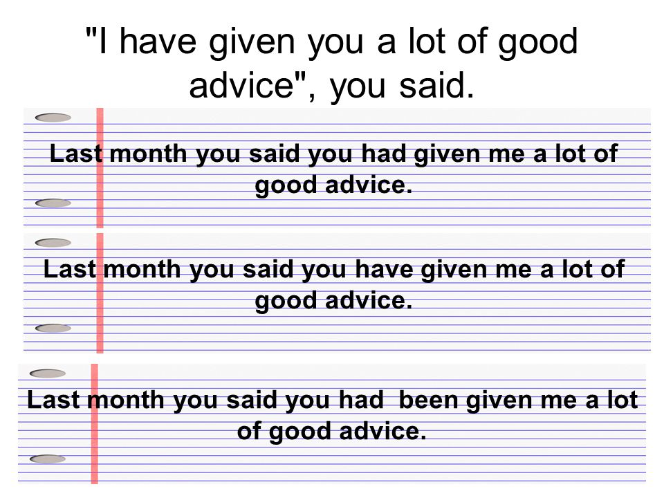 I have given you a lot of good advice , you said.