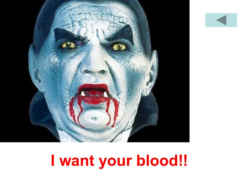 I want your blood!!