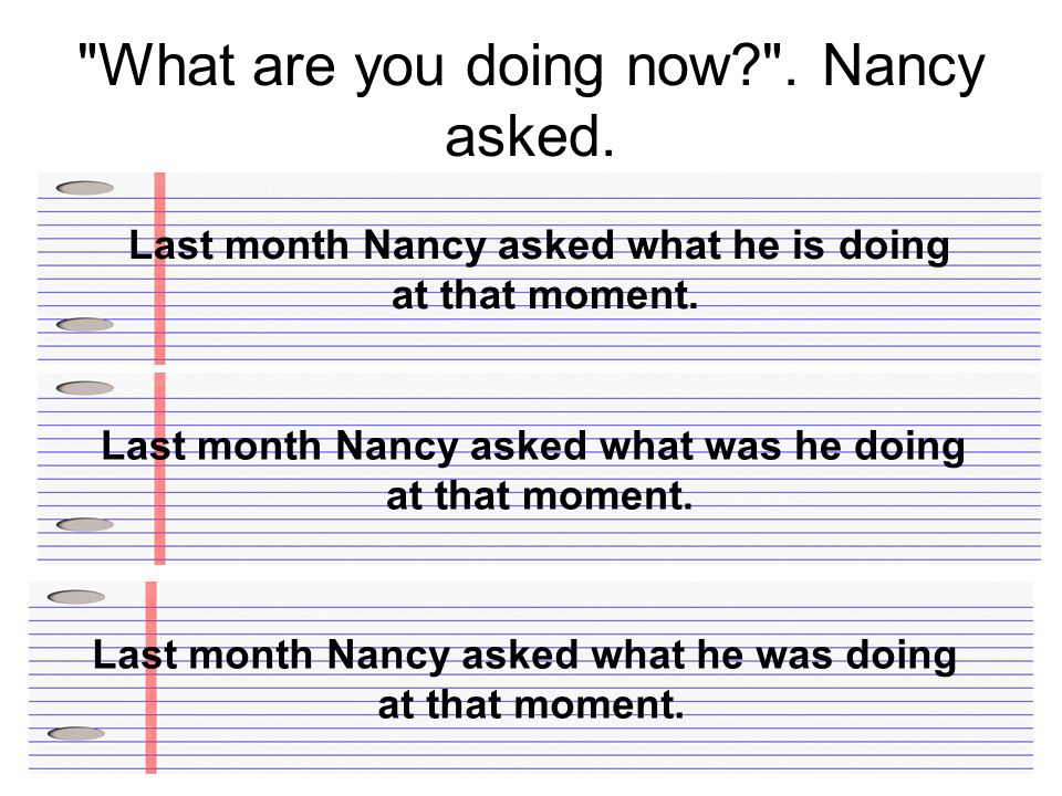What are you doing now . Nancy asked. Last month Nancy asked what he is doing at that moment.