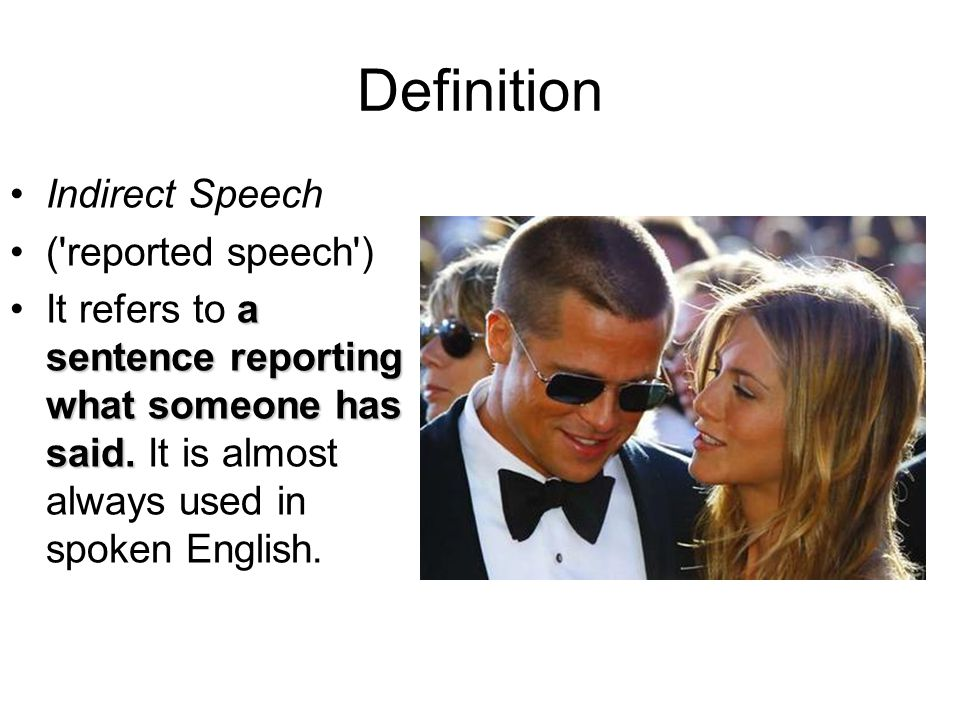 Definition Indirect Speech ( reported speech ) It refers to a aa a sentence reporting what someone has said.