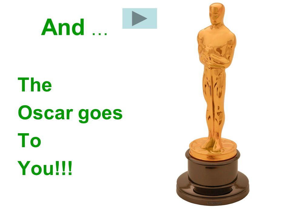 And … The Oscar goes To You!!!