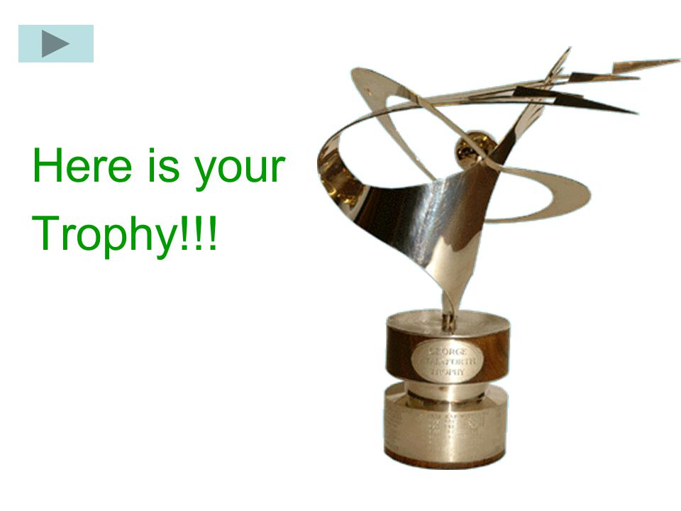 Here is your Trophy!!!