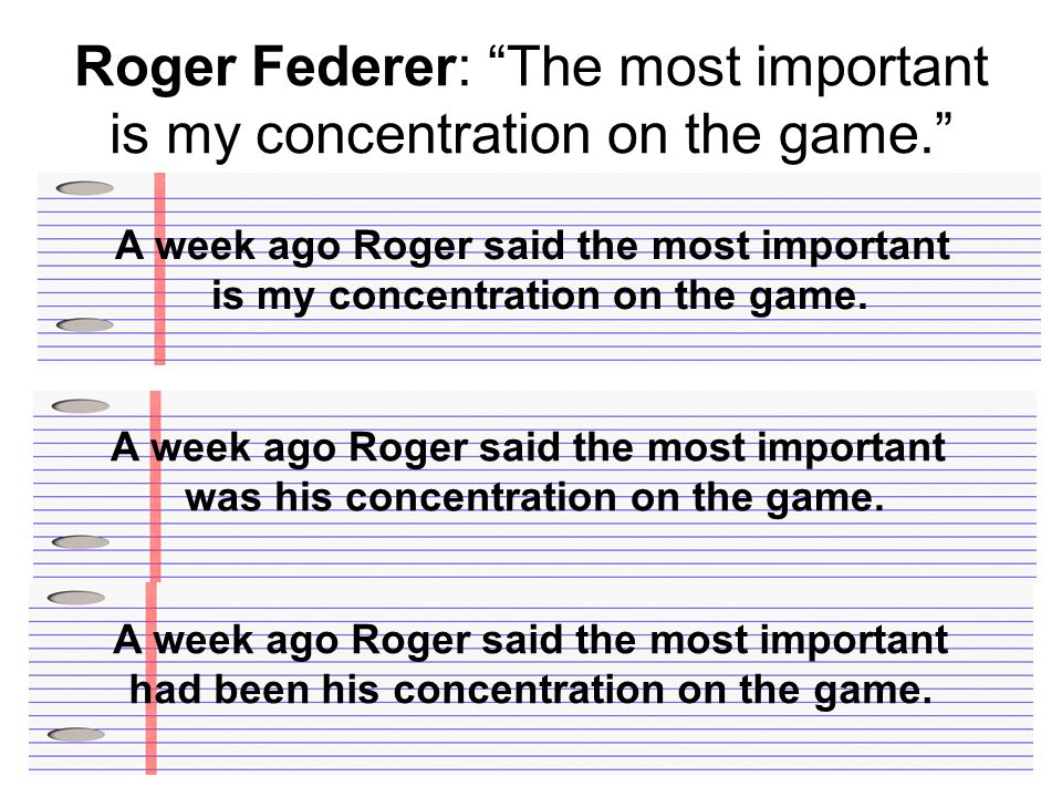 Roger Federer: The most important is my concentration on the game. A week ago Roger said the most important is my concentration on the game.