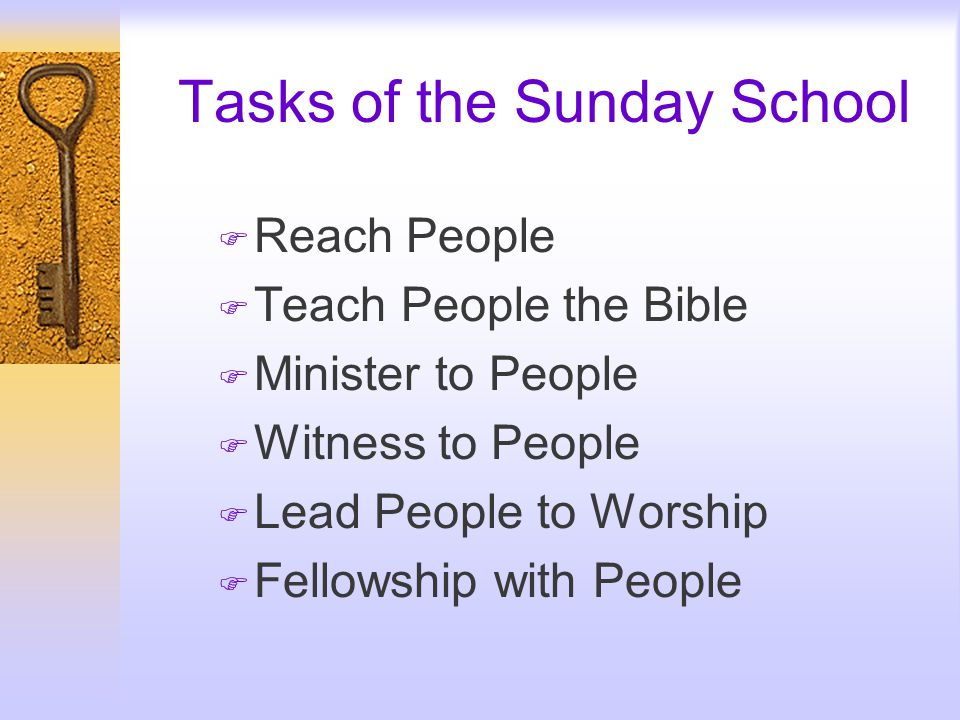Tasks of the Sunday School F Reach People F Teach People the Bible F Minister to People F Witness to People F Lead People to Worship F Fellowship with People