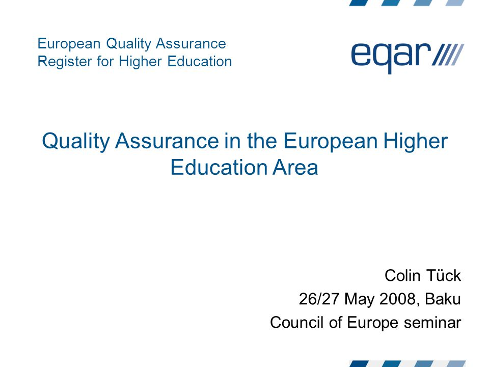 European Quality Assurance Register for Higher Education Quality Assurance in the European Higher Education Area Colin Tück 26/27 May 2008, Baku Council of Europe seminar