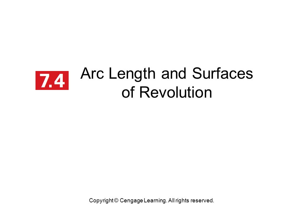 Arc Length and Surfaces of Revolution Copyright © Cengage Learning. All rights reserved.