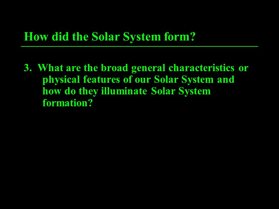 How did the Solar System form. 3.