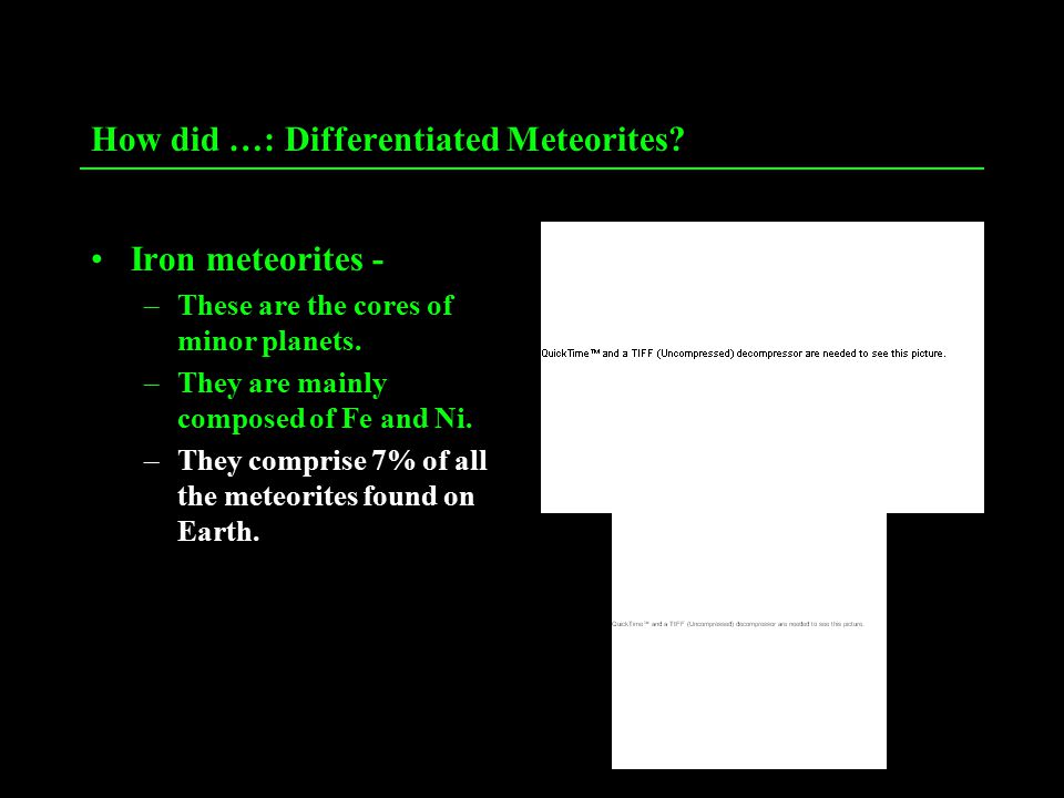 How did …: Differentiated Meteorites. Iron meteorites - –These are the cores of minor planets.