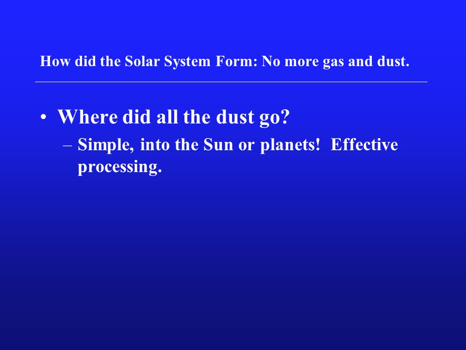 How did the Solar System Form: No more gas and dust.