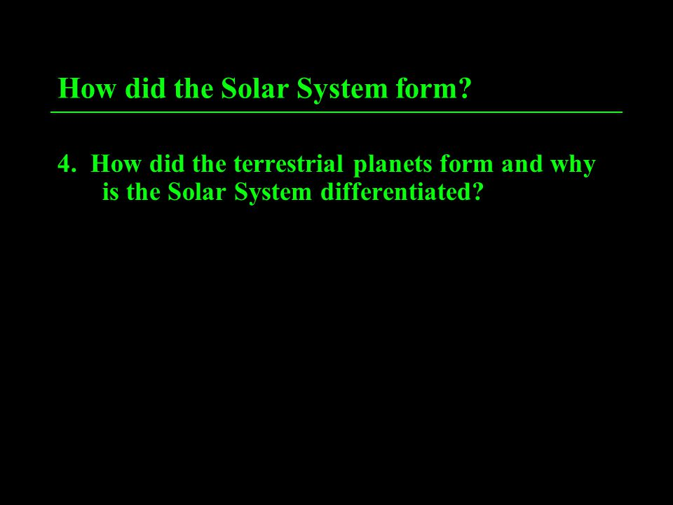 How did the Solar System form. 4.