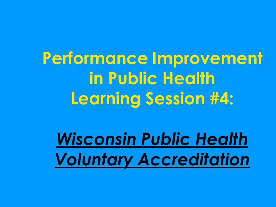 Performance Improvement in Public Health Learning Session #4: Wisconsin Public Health Voluntary Accreditation
