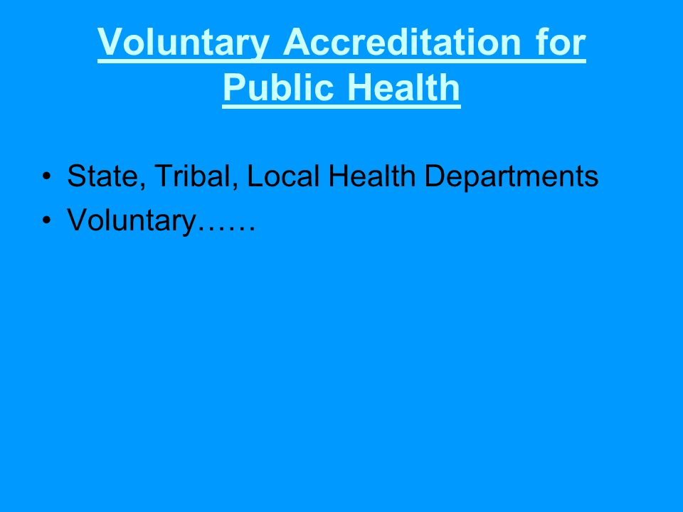 Voluntary Accreditation for Public Health State, Tribal, Local Health Departments Voluntary……