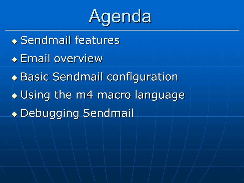Agenda  Sendmail features   overview  Basic Sendmail configuration  Using the m4 macro language  Debugging Sendmail