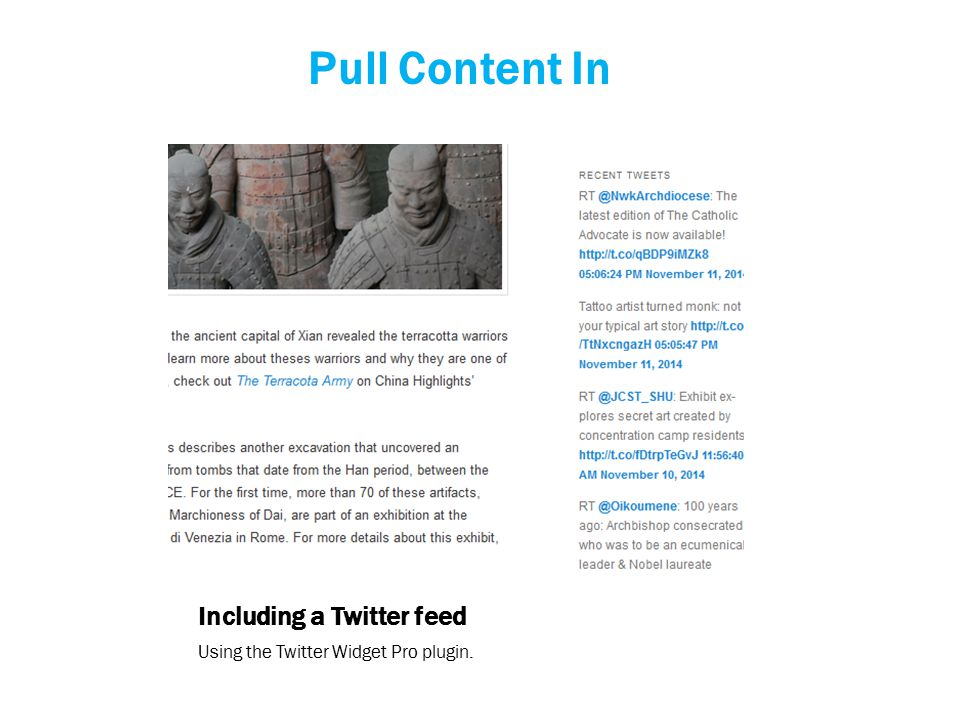 Including a Twitter feed Using the Twitter Widget Pro plugin. Pull Content In