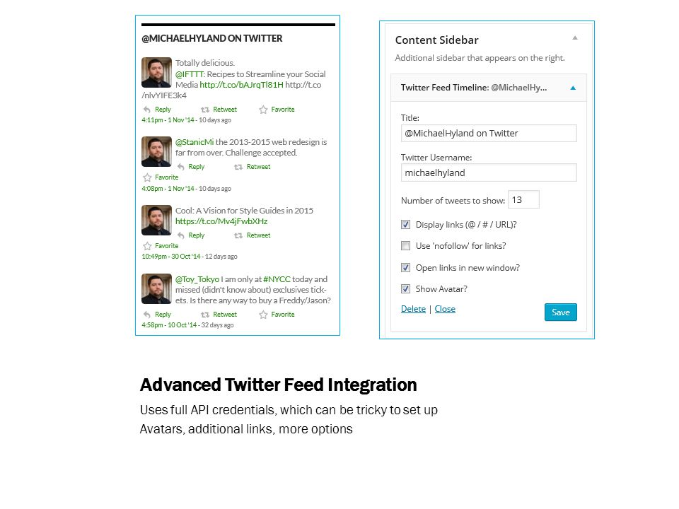 Advanced Twitter Feed Integration Uses full API credentials, which can be tricky to set up Avatars, additional links, more options