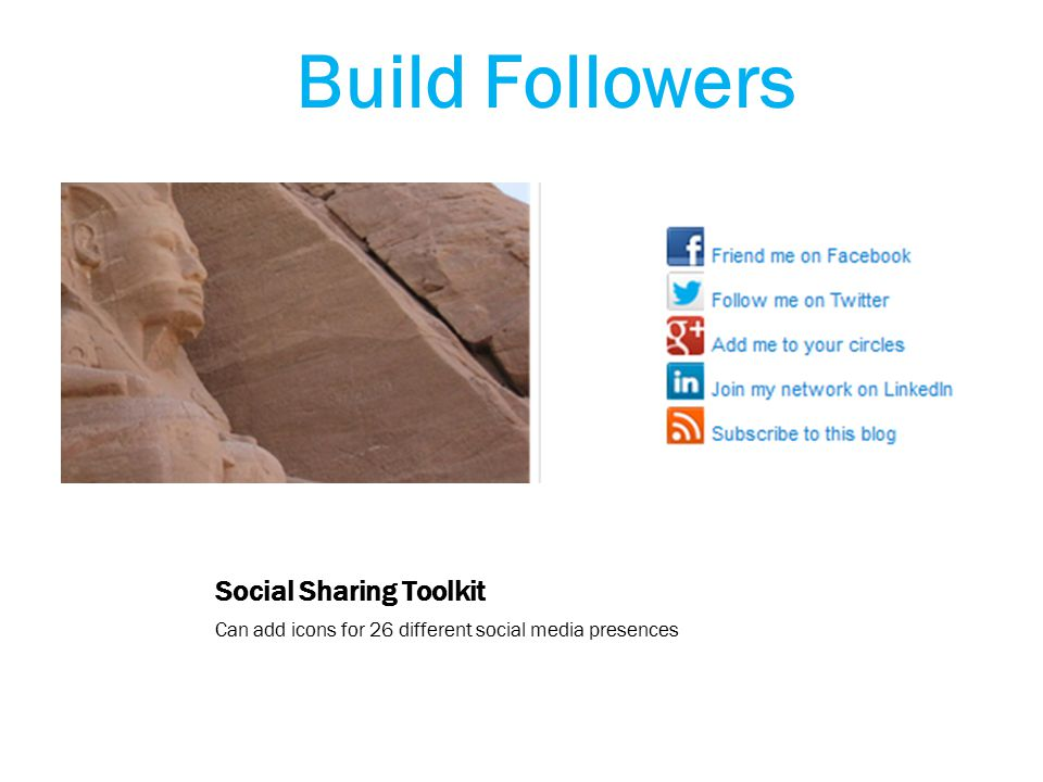 Social Sharing Toolkit Can add icons for 26 different social media presences Build Followers