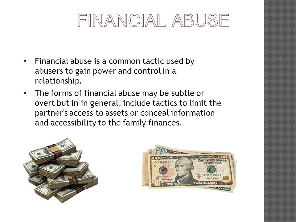 Financial abuse is a common tactic used by abusers to gain power and control in a relationship.
