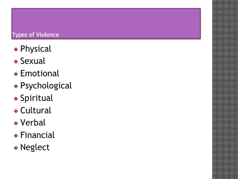  Physical  Sexual  Emotional  Psychological  Spiritual  Cultural  Verbal  Financial  Neglect
