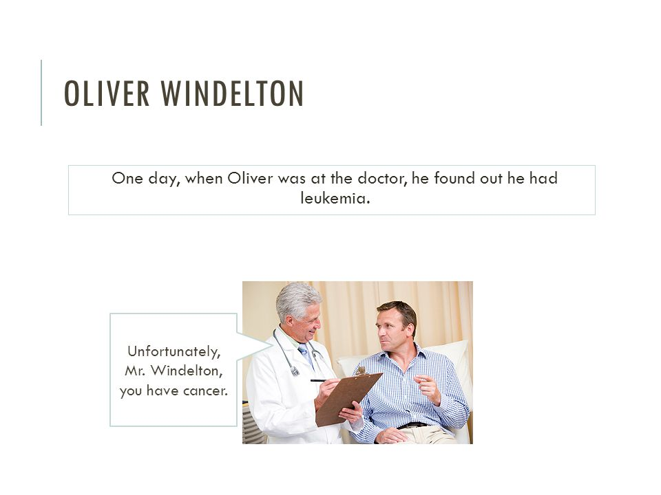 OLIVER WINDELTON One day, when Oliver was at the doctor, he found out he had leukemia.