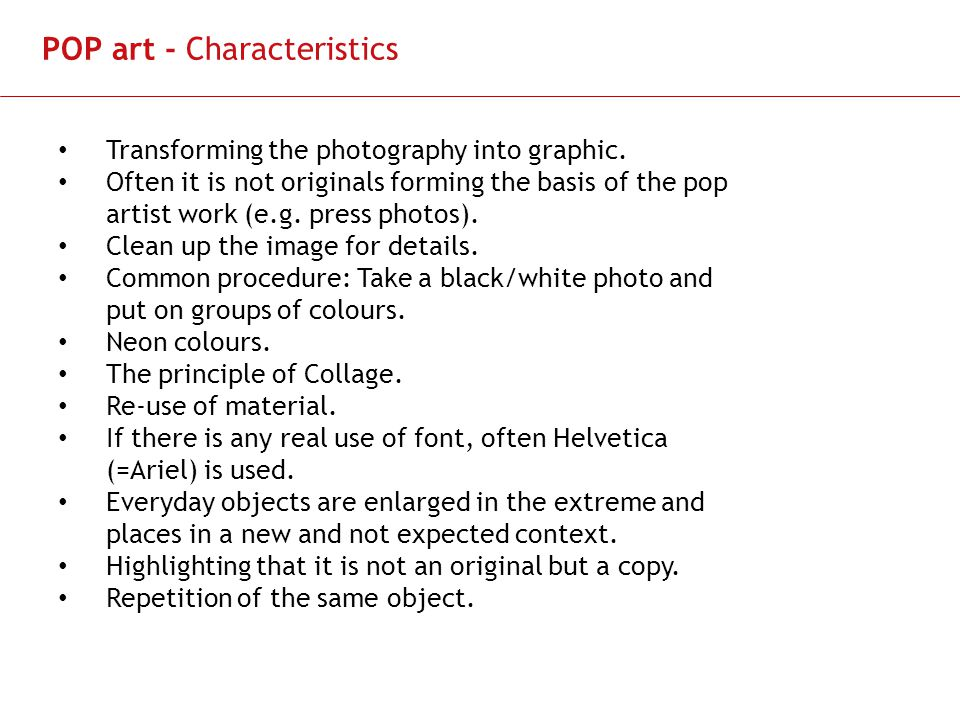 Slide 12 POP art - Characteristics Transforming the photography into graphic.