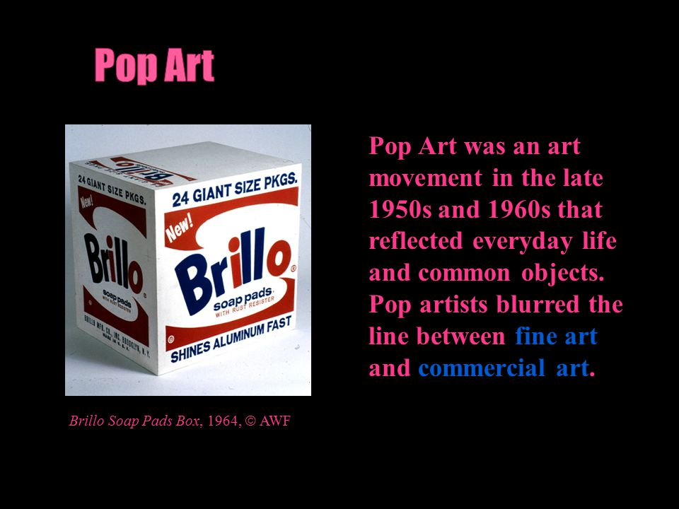 Pop Art was an art movement in the late 1950s and 1960s that reflected everyday life and common objects.