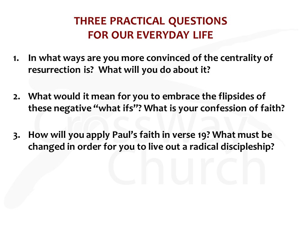 THREE PRACTICAL QUESTIONS FOR OUR EVERYDAY LIFE 1.In what ways are you more convinced of the centrality of resurrection is.