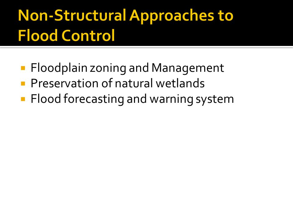  Floodplain zoning and Management  Preservation of natural wetlands  Flood forecasting and warning system