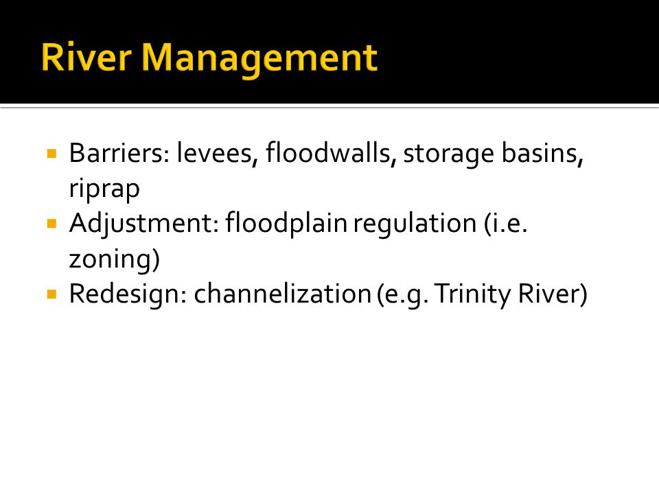 Barriers: levees, floodwalls, storage basins, riprap  Adjustment: floodplain regulation (i.e.