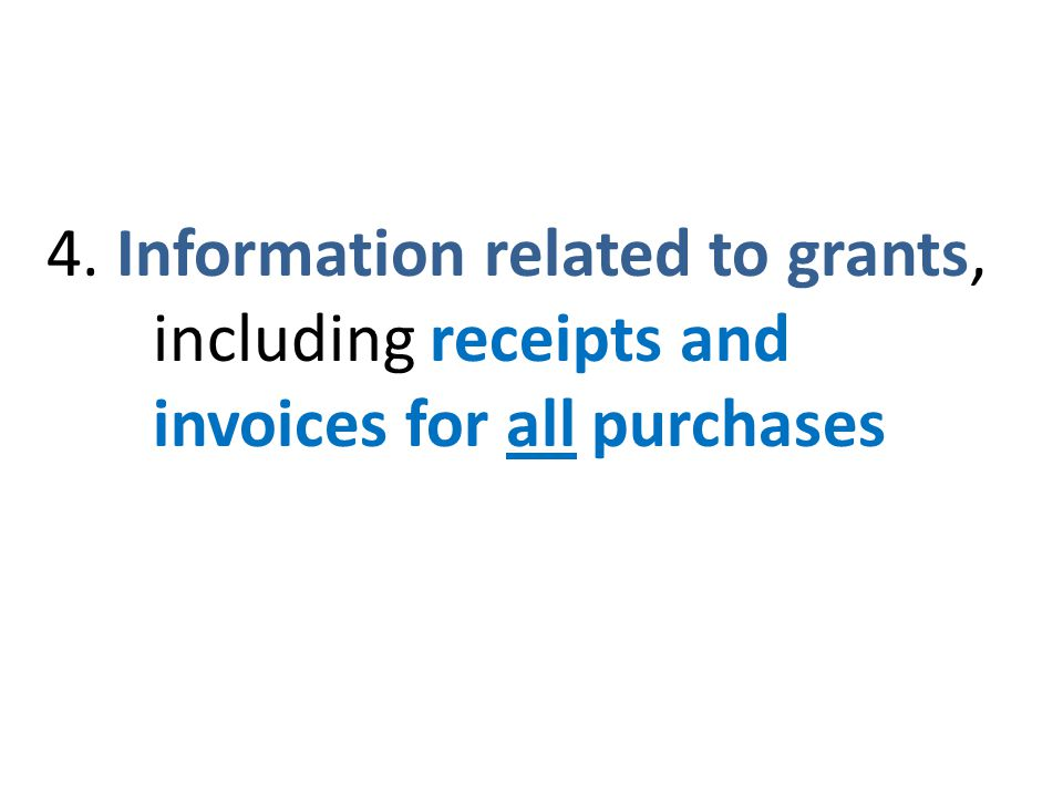 4. Information related to grants, including receipts and invoices for all purchases