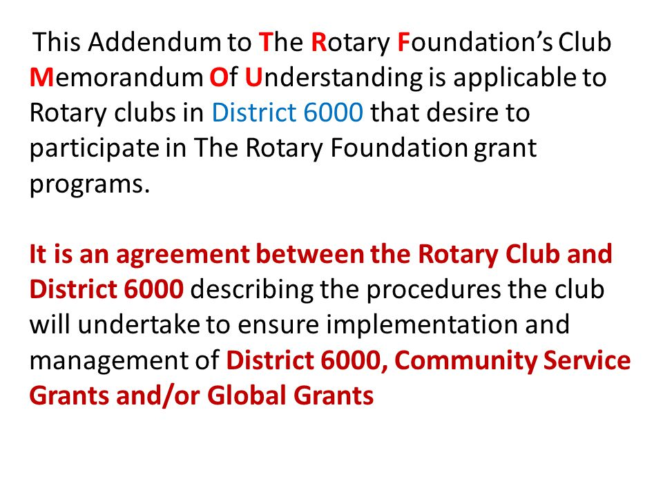 This Addendum to The Rotary Foundation's Club Memorandum Of Understanding is applicable to Rotary clubs in District 6000 that desire to participate in The Rotary Foundation grant programs.