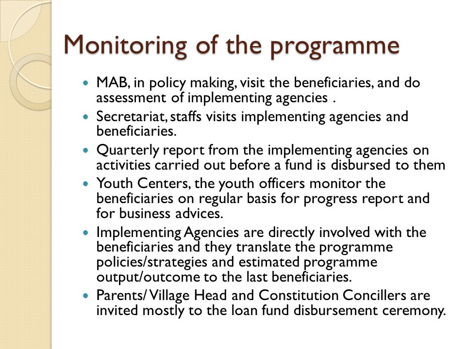 Monitoring of the programme MAB, in policy making, visit the beneficiaries, and do assessment of implementing agencies.