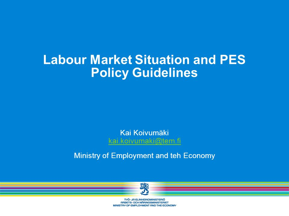 Labour Market Situation and PES Policy Guidelines Kai Koivumäki Ministry of Employment and teh Economy