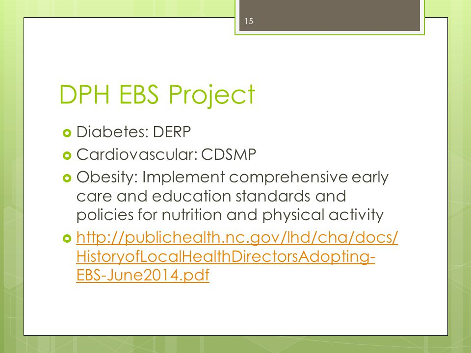 DPH EBS Project  Diabetes: DERP  Cardiovascular: CDSMP  Obesity: Implement comprehensive early care and education standards and policies for nutrition and physical activity    HistoryofLocalHealthDirectorsAdopting- EBS-June2014.pdf   HistoryofLocalHealthDirectorsAdopting- EBS-June2014.pdf 15