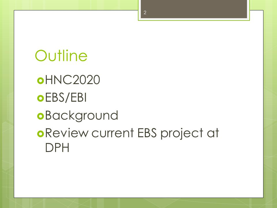 Outline  HNC2020  EBS/EBI  Background  Review current EBS project at DPH 2