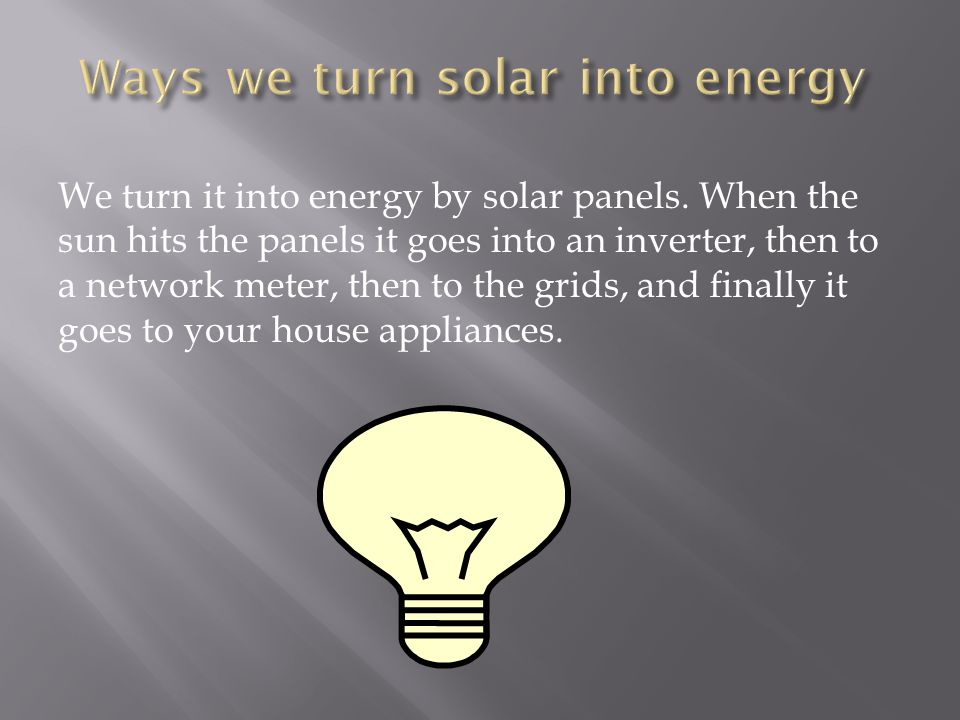 We turn it into energy by solar panels.