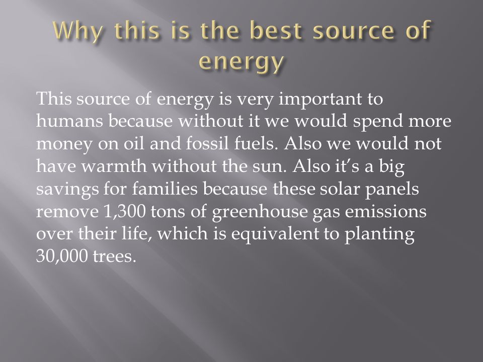 This source of energy is very important to humans because without it we would spend more money on oil and fossil fuels.