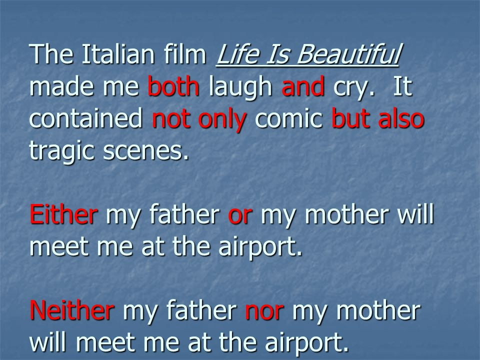 The Italian film Life Is Beautiful made me both laugh and cry.