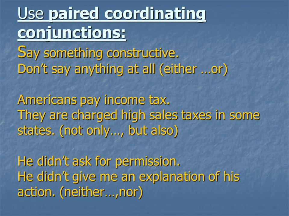 Use paired coordinating conjunctions: S ay something constructive.