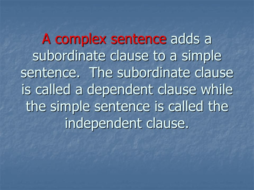 A complex sentence adds a subordinate clause to a simple sentence.