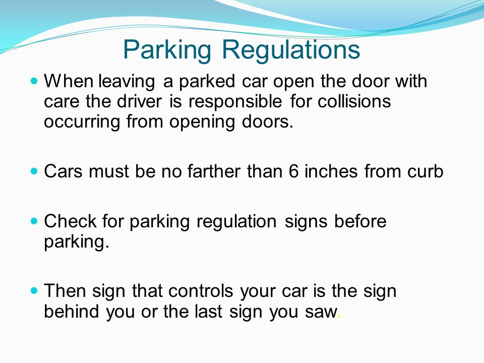 Parking Regulations When leaving a parked car open the door with care the driver is responsible for collisions occurring from opening doors.
