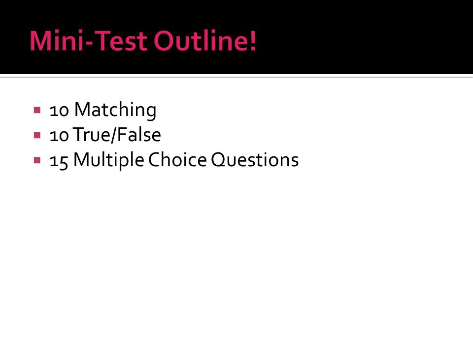  10 Matching  10 True/False  15 Multiple Choice Questions