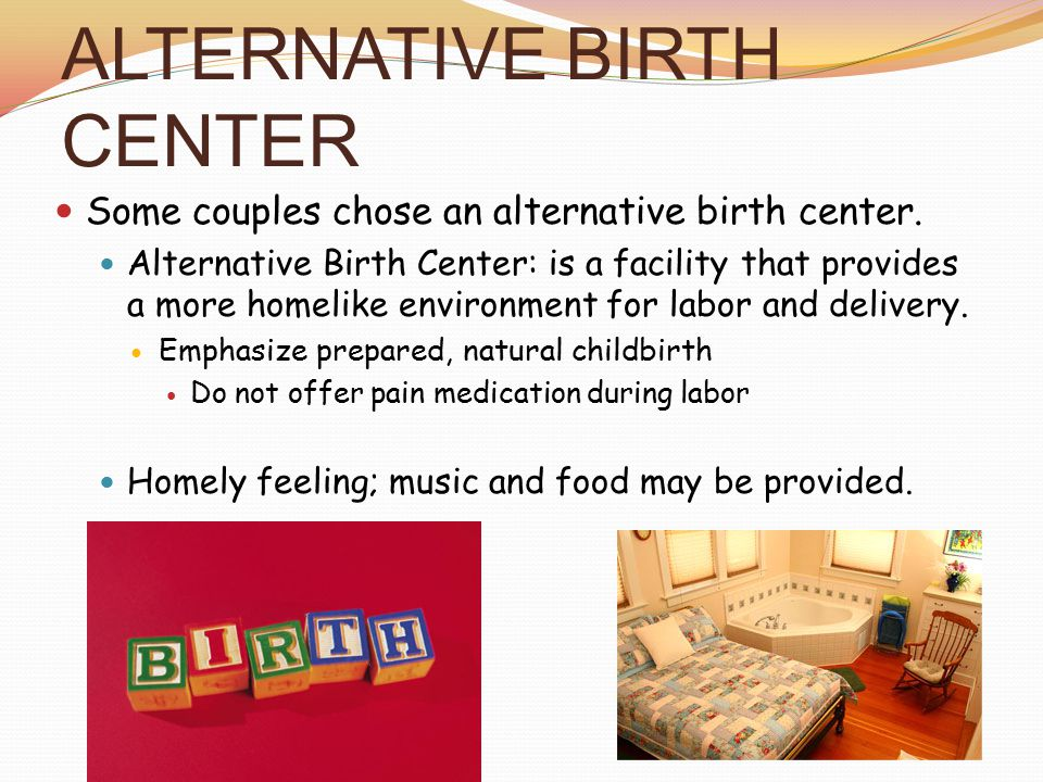 ALTERNATIVE BIRTH CENTER Some couples chose an alternative birth center.