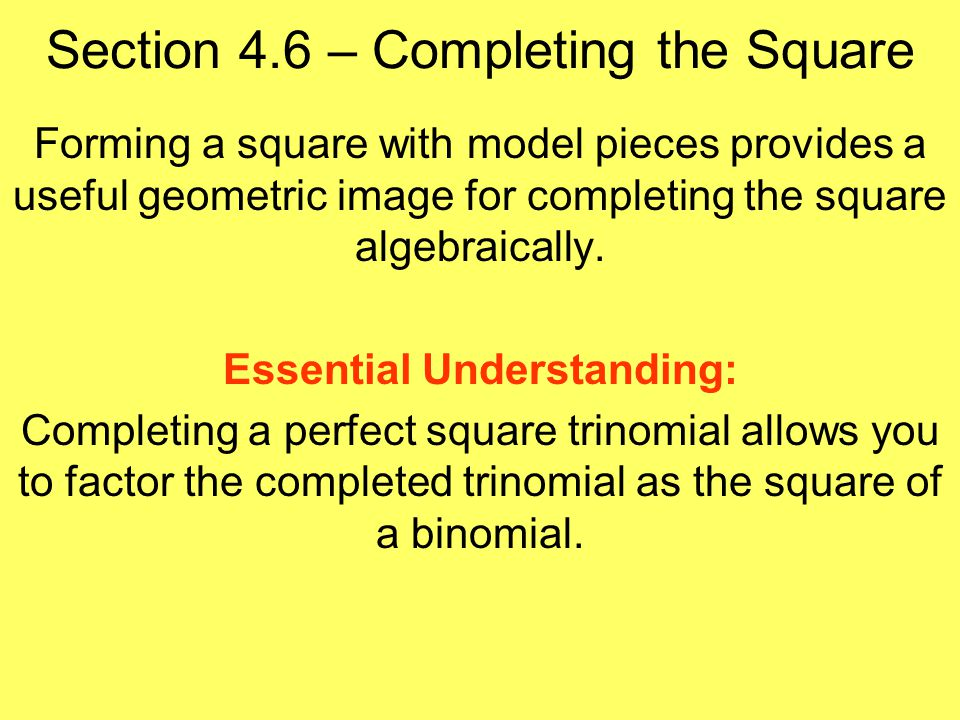 Forming a square with model pieces provides a useful geometric image for completing the square algebraically.