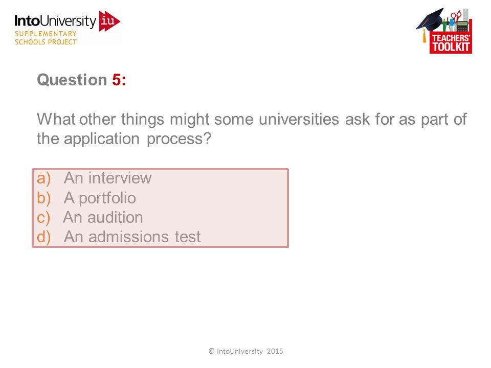 Question 5: What other things might some universities ask for as part of the application process.