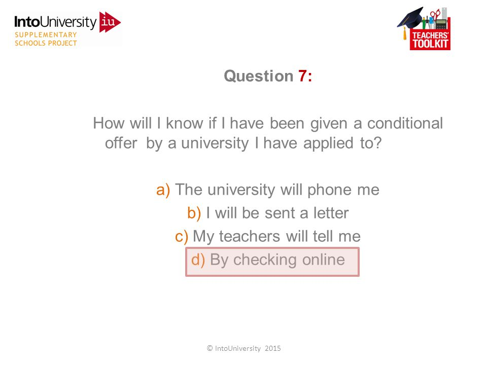 Question 7: How will I know if I have been given a conditional offer by a university I have applied to.