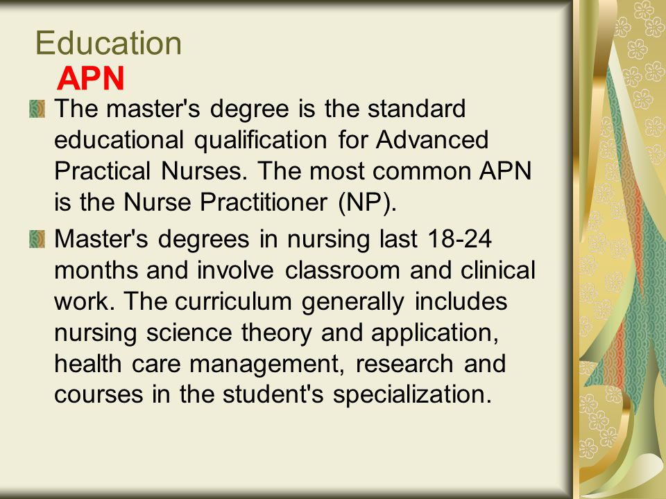 APN The master s degree is the standard educational qualification for Advanced Practical Nurses.