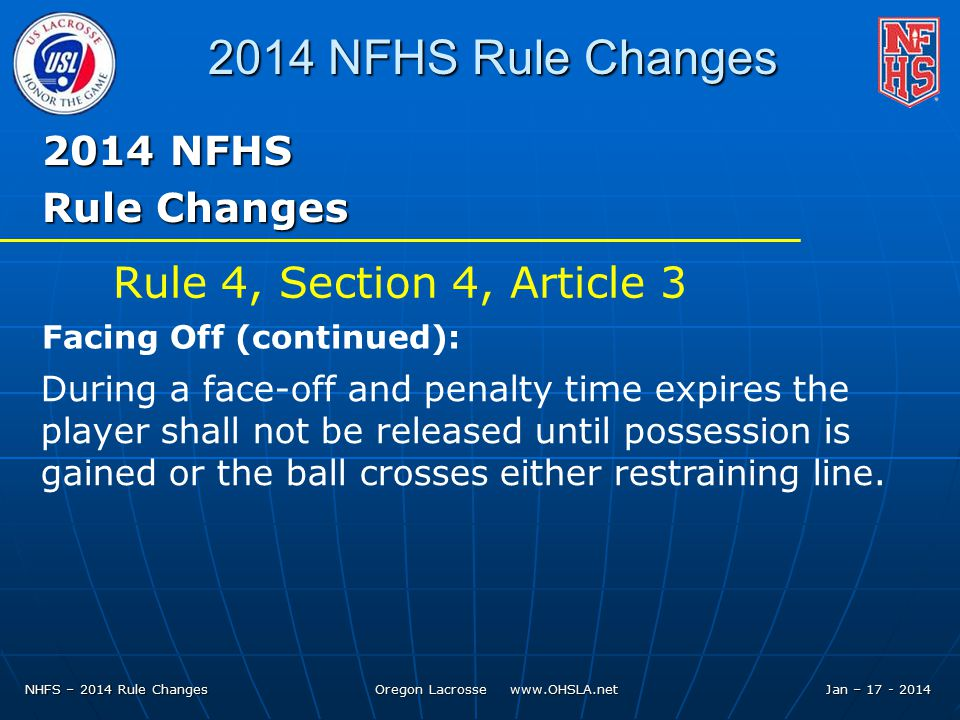 NHFS – 2014 Rule Changes Oregon Lacrosse   Jan – NFHS Rule Changes 2014 NFHS Rule Changes During a face-off and penalty time expires the player shall not be released until possession is gained or the ball crosses either restraining line.