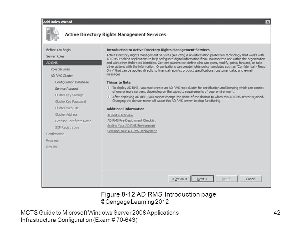 MCTS Guide to Microsoft Windows Server 2008 Applications Infrastructure Configuration (Exam # ) 42 Figure 8-12 AD RMS Introduction page ©Cengage Learning 2012