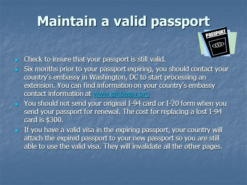 Maintain a valid passport Check to insure that your passport is still valid.